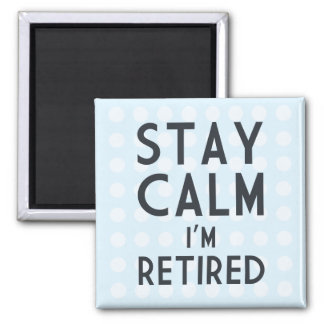 Stay Calm I'm Retired Magnet
