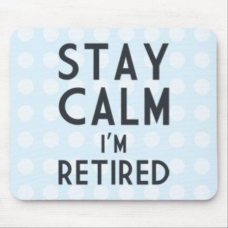 Stay Calm I'm Retired Mouse Pad