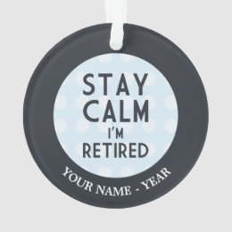 Stay Calm I'm Retired Ornament