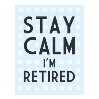 Stay Calm I'm Retired Postcard