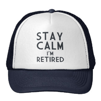 Stay Calm I'm Retired Trucker Hat
