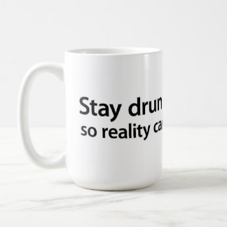 Stay drunk on writing so reality can't destroy you coffee mug
