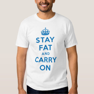 Stay Fat and Carry On! blue on white T Shirt