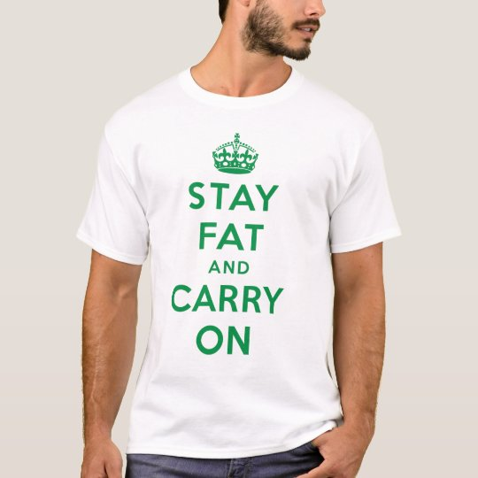 Stay Fat and Carry On! - green on white T-Shirt