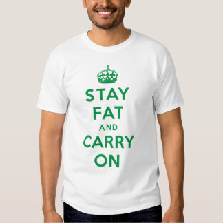 Stay Fat and Carry On! - green on white Tees