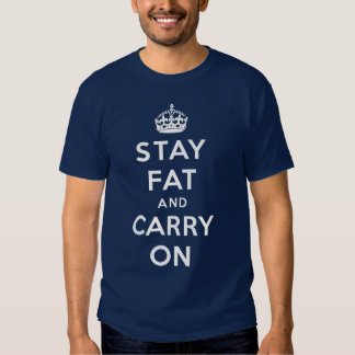 Stay Fat and Carry On! white on navy Tee Shirt