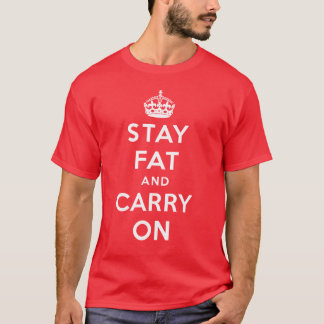 Stay Fat and Carry On! white on red T-Shirt