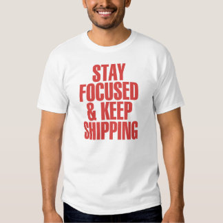 Stay Focused & Keep Shipping T-Shirt
