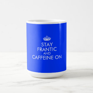 Stay Frantic and (do what you do) On Coffee Mug