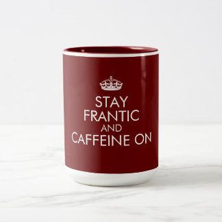Stay Frantic and (do what you do) On Two-Tone Coffee Mug