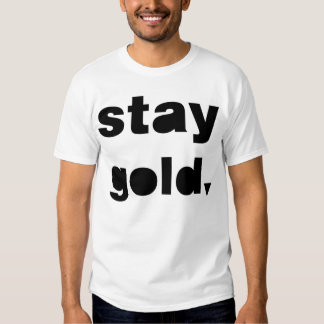 Stay Gold. Shirt