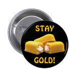 Stay Gold! - Snack Food Pinback Button