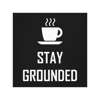 Stay Grounded Coffee Drinker Canvas Print