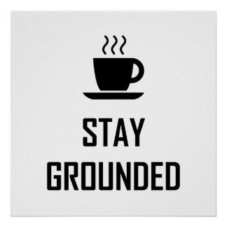 Stay Grounded Coffee Drinker Poster