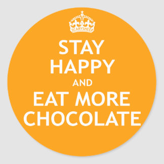 Stay Happy and Eat More Chocolate Classic Round Sticker