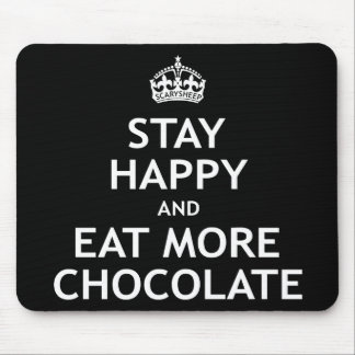 Stay Happy and Eat More Chocolate Mouse Pad