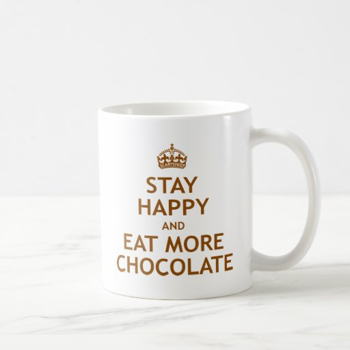 Stay Happy and Eat More Chocolate Classic White Coffee Mug