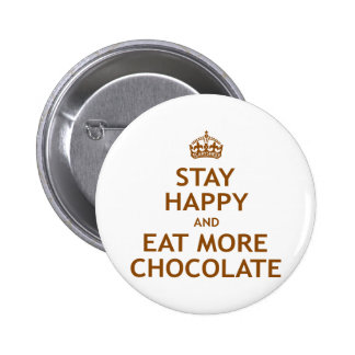 Stay Happy and Eat More Chocolate Pinback Buttons