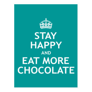Stay Happy and Eat More Chocolate Post Cards
