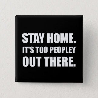 Stay Home Too Peopley Pinback Button