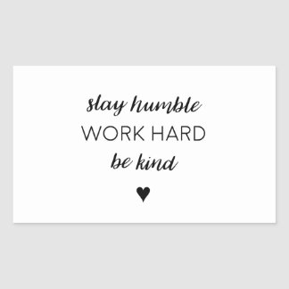 Stay humber, work hard. rectangular sticker