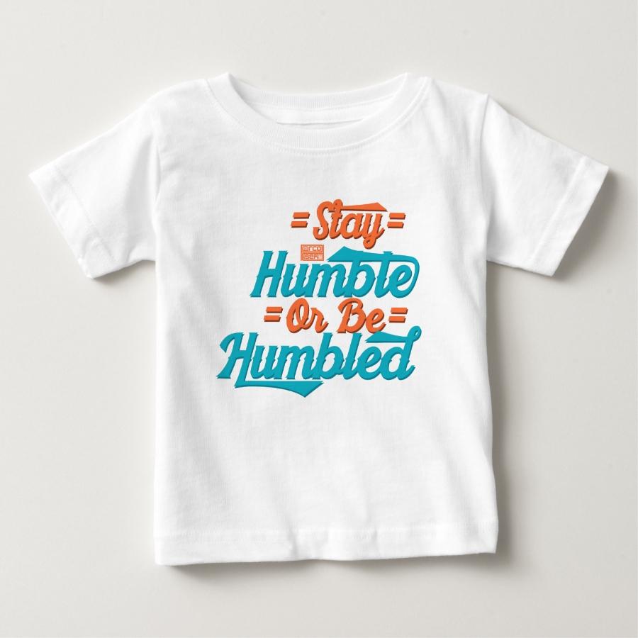 Stay Humble be Humbled Success Humility Reminder Baby T-Shirt - Soft And Comfortable Baby Fashion Shirt Designs