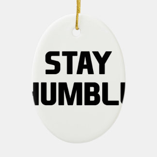 Stay Humble Ceramic Ornament