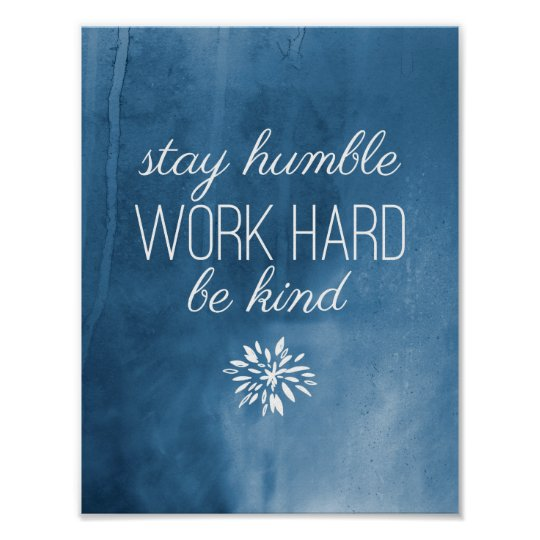 Stay Humble Work Hard Be Kind Blue Watercolor Poster