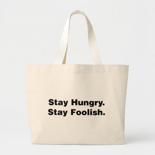 Stay Hungry. Stay Foolish. Bags