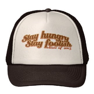 Stay Hungry Stay Foolish class of 2015 Trucker Hat