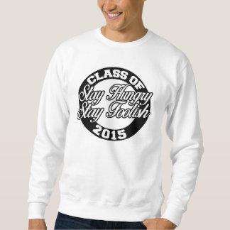 Stay hungry stay foolish class of 2015 sweatshirt