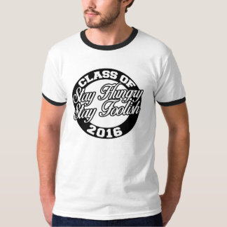 Stay Hungry Stay foolish class of 2016 T-Shirt