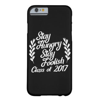 Stay hungry stay foolish class of 2017 barely there iPhone 6 case