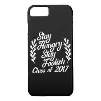 Stay hungry stay foolish class of 2017 iPhone 7 case