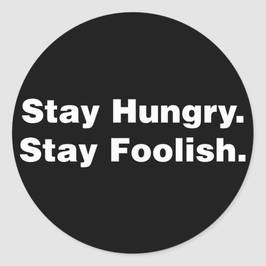 Stay Hungry. Stay Foolish. Classic Round Sticker