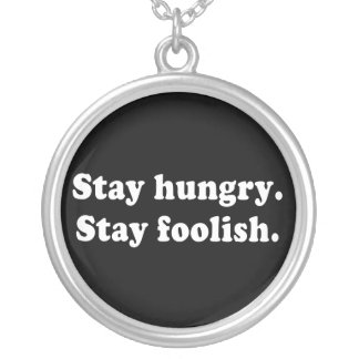 Stay Hungry Stay Foolish Necklace