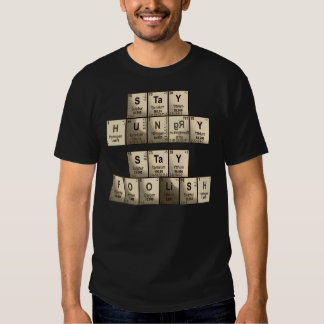 Stay hungry, stay foolish periodic table elements shirt