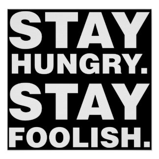 Stay Hungry. Stay Foolish. Posters