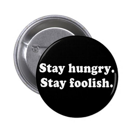 Stay Hungry Stay Foolish Tshirt or Gift Buttons