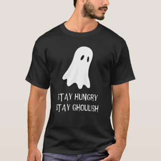 Stay hungry, stay ghoulish T-Shirt