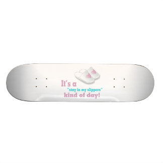 Stay In My Slippers Kind Of Day Skateboard Deck