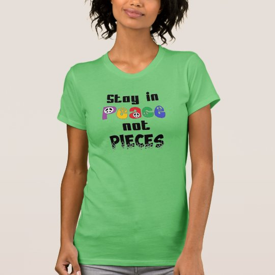 Stay in Peace not Pieces T-Shirt