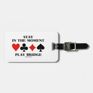 Stay In The Moment Play Bridge (Four Card Suits) Bag Tag