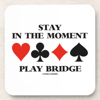 Stay In The Moment Play Bridge (Four Card Suits) Beverage Coaster