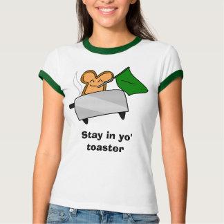 Stay in yo' toaster tee shirt