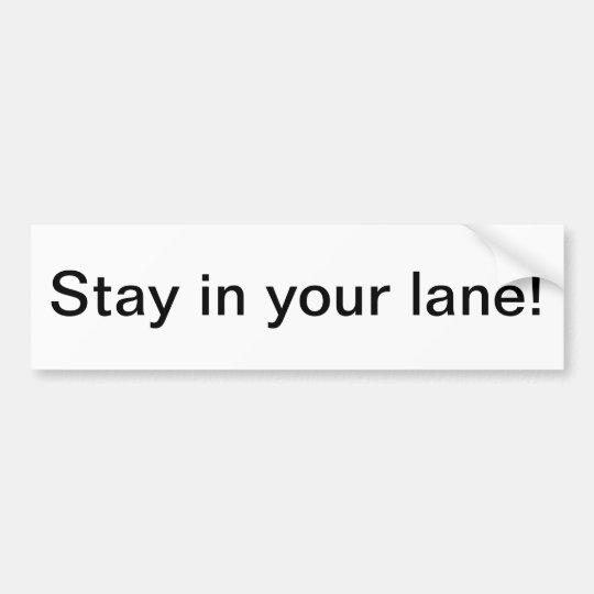 Stay in your lane! bumper sticker