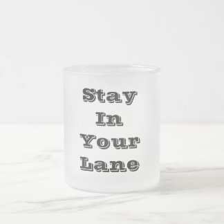 Stay In Your Lane 10 Oz Frosted Glass Coffee Mug