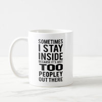 Stay Inside; Too Peopley Out There Coffee Mug
