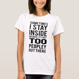 Stay Inside; Too Peopley Out There T-Shirt