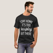 stay it's too peopley out there autism T-Shirt